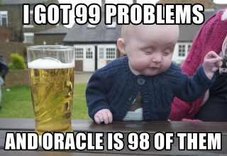 i-got-99-problems-and-oracle-is-98-of-them